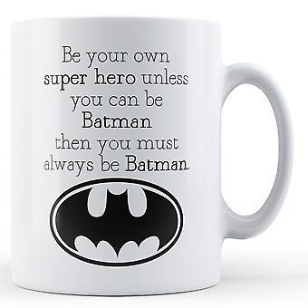 Быть свой собственный супер герой Бэтмен - печатных кружка