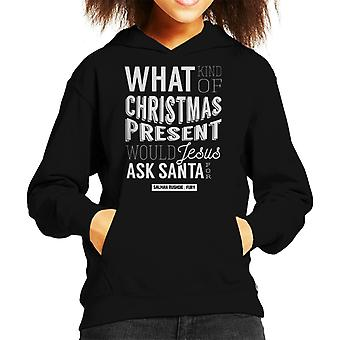 What Kind Of Present Would Jesus Ask Santa For Quote Kid's Hooded Sweatshirt