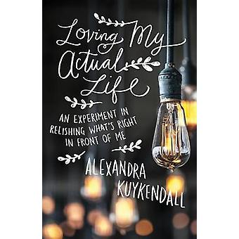Loving My Actual Life by Alexandra Kuykendall - 9780801007811 Book