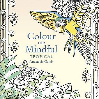 Colour Me Mindful - Tropical by Anastasia Catris - Anastasia Catris -