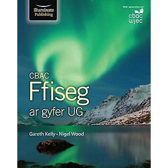 CBAC Ffiseg ar gyfer UG (WJEC Physics for AS Student Book) by CBAC Ff
