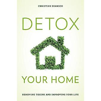 Detox Your Home - A Guide to Removing Toxins from Your Life and Bringi