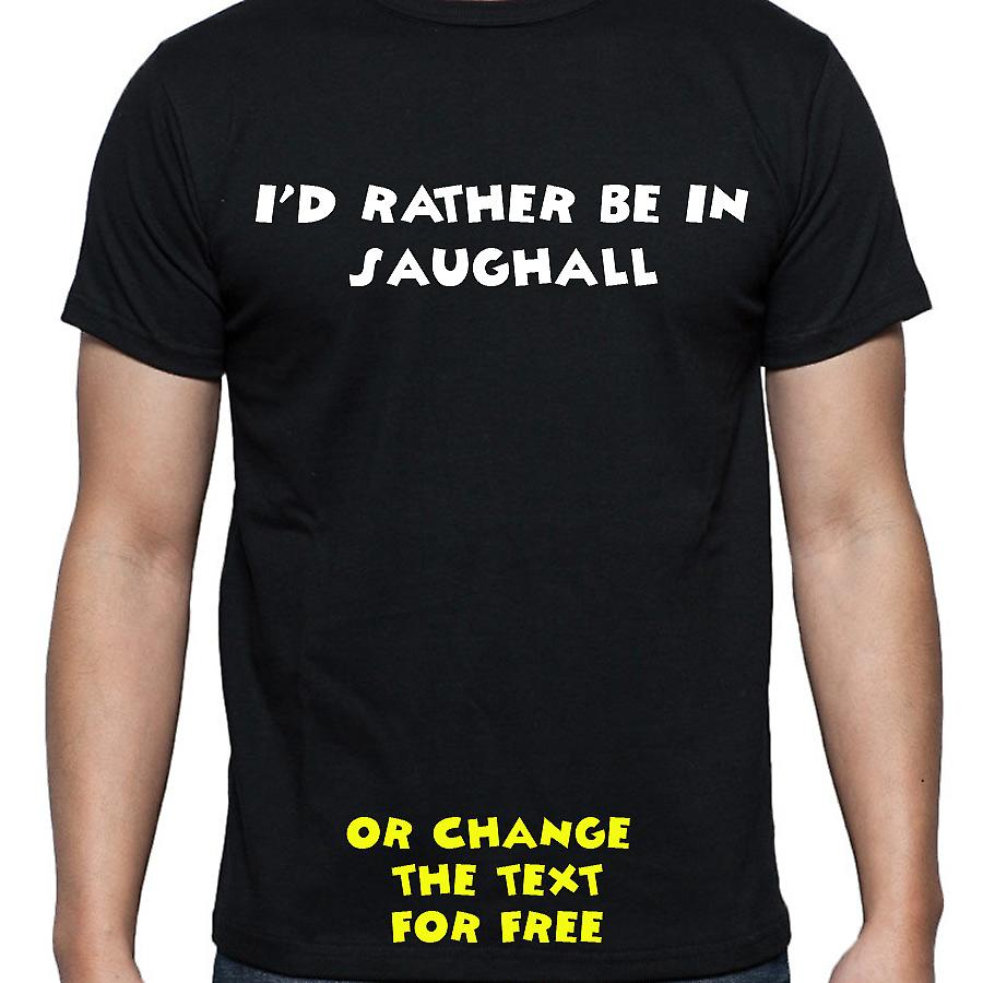 I'd Rather Be In Saughall Black Hand Printed T shirt
