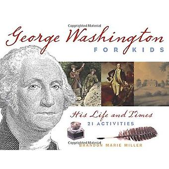 George Washington for Kids: His Life and Times with 21 Activities (For Kids)