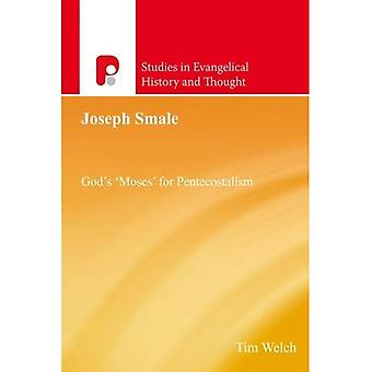 Joseph Smale: God's 'Moses' for Pentecostalism (Studies in Evangelical History and Thought)