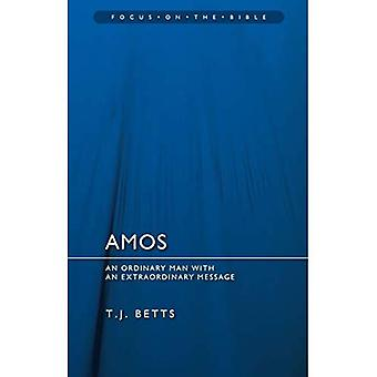 Amos - Focus on the Bible: An Ordinary Man with an Extraordinary Message