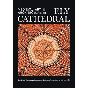 Medieval Art and Architecture at Ely Cathedral (British Archaeological Association Conference Transactions)