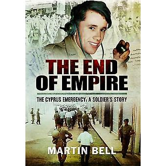 The End of Empire  Cyprus A Soldiers Story by Martin Bell