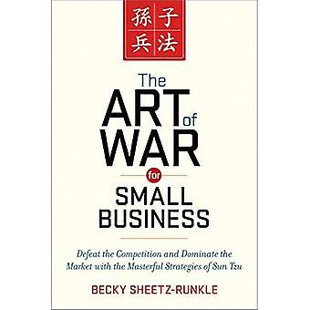 Die Kunst des Krieges für kleine Unternehmen: die Konkurrenz zu besiegen und dominieren den Markt mit den meisterhaften Strategien...
