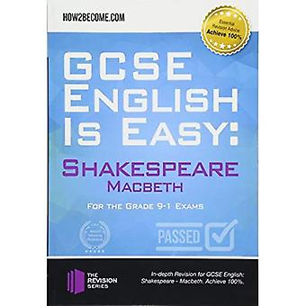GCSE English is Easy: Shakespeare - Macbeth: Discussion, analysis and comprehensive practice questions to aid your GCSE. Achieve 100% (Revision Series)