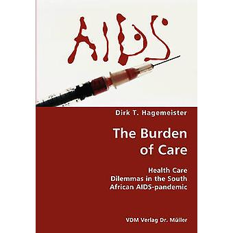 The Burden of Care Health Care Dilemmas in the South African AIDSpandemic by Hagemeister & Dirk T.