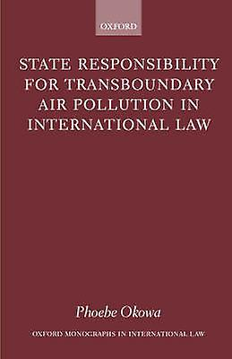 State Responsibility for Transboundary Air Pollution in International Law by Okowa & Phoebe N.
