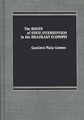 The Roots of State Intervention in the Brazilian Economy. by Gomes & Gustavo M.