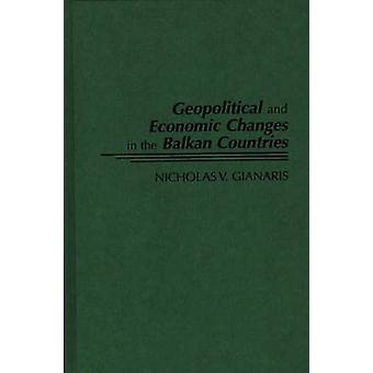 Geopolitical and Economic Changes in the Balkan Countries by Gianaris & Nicholas V.