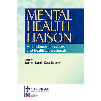 Mental Health Liaison A Handbook for Health Care Professionals by Regel & Stephen
