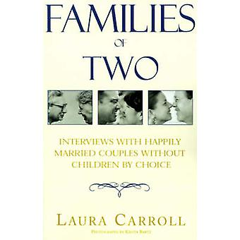 Families of Two Interviews with Happily Married Couples Without Children by Choice by Carroll & Laura