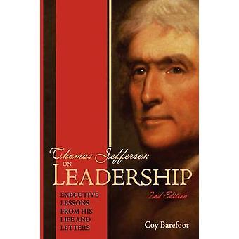 Thomas Jefferson op leiderschap Executive lessen uit zijn leven en/of Letters door Barefoot & Coy