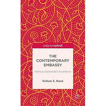 The Contemporary Embassy Paths to Diplomatic Excellence by Rana & Kishan S.