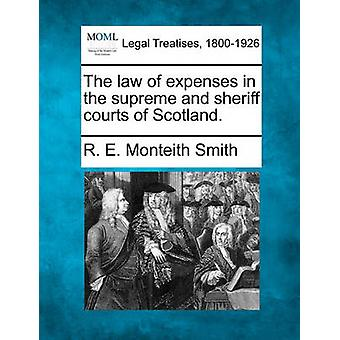 Lagen om kostnader vid högsta och sheriff domstol i Skottland. av Smith & R. E. Monteith