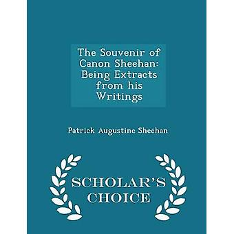 The Souvenir of Canon Sheehan Being Extracts from his Writings  Scholars Choice Edition by Sheehan & Patrick Augustine