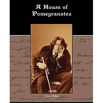 A House of Pomegranates by Wilde & Oscar