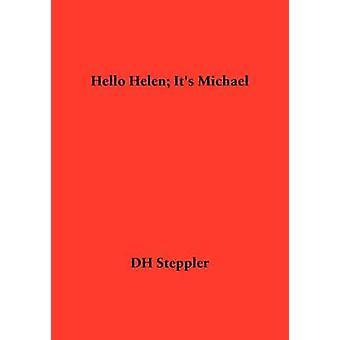 Hello Helen Its Michael by Steppler & Dh