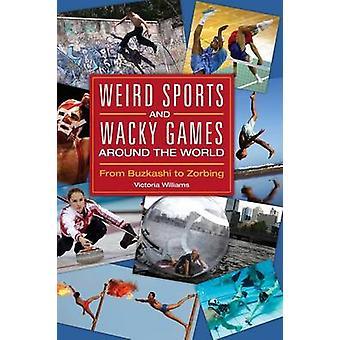 Underlige sportsgrene og skøre spil rundt omkring i verden fra Buzkashi til Zorbing af Williams & Victoria