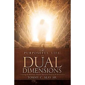 A Purposeful Life in Dual Dimensions by Seay Sr & Tommy C.