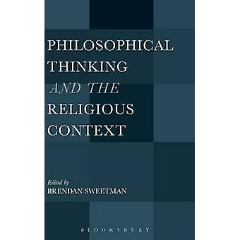 Philosophical Thinking and the Religious Context by Sweetman & Brendan