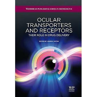Ocular Transporters and Receptors Their Role in Drug Delivery by Mitra & A. K.