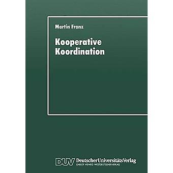 Kooperative Koordination  Eine explorative Studie zur staatlichen Modernisierung der Lndlichen Neuordnung in Bayern by Franz & Martin
