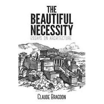 The Beautiful Necessity by Claude Bragdon - 9780486795089 Book