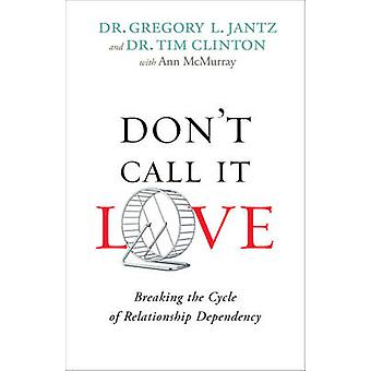 Don't Call It Love - Breaking the Cycle of Relationship Dependency by
