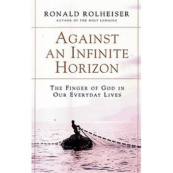 Against an Infinite Horizon - The Finger of God in Our Everyday Lives