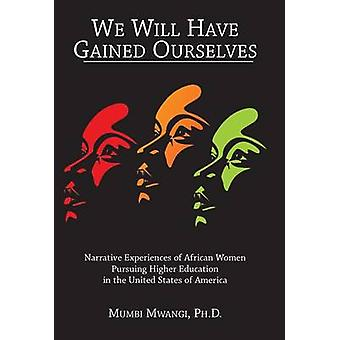 We Will Have Gained Ourselves - Narrative Experiences of African Women