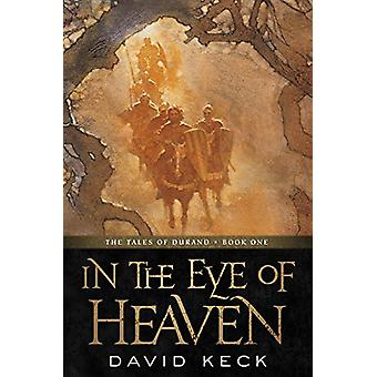 In the Eye of Heaven - The Tales of Durand - Book One by David Keck -