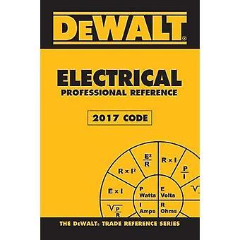 Dewalt Electrical Professional Reference - 2017 NEC by Paul Rosenberg
