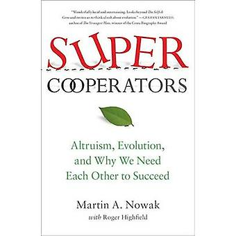 Supercooperators - Altruism - Evolution - and Why We Need Each Other t