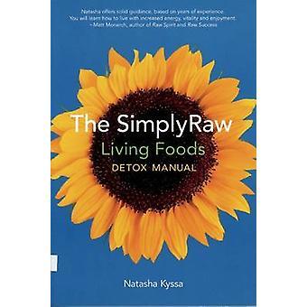 Simply Raw Living Foods Detox Manual by Natasha Kyssa - 9781551522500