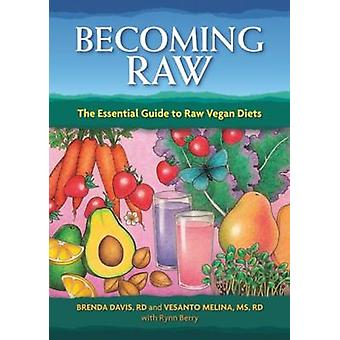Becoming Raw - The Essential Guide to Raw Vegan Diets by Brenda Davis