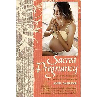 Sacred Pregnancy - A Loving Guide and Journal for Expectant Moms by An