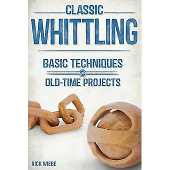 Classic Whittling - Basic Techniques and Old-Time Projects by Rick Wei