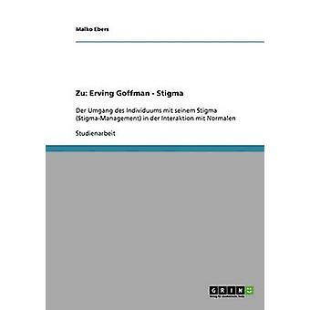 Zu Erving Goffmans Werk Stigma. Der Umgang Des Individuums Mit Seinem