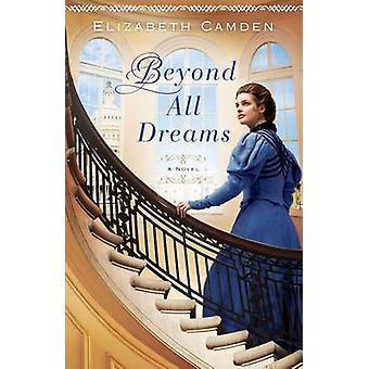 Além de todos os sonhos por Elizabeth Camden - livro 9780764211751