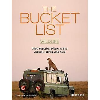 The Bucket List - Wildlife - 1 -000 Beautiful Places to See Animals - B