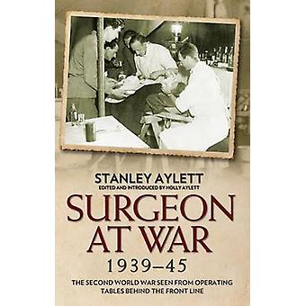 Surgeon at War 1935 - 45 - The Second World War Seen from Operating Ta