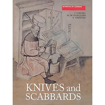 Knives and Scabbards by J. Cowgill - M. de Neergaard - N. Griffiths -