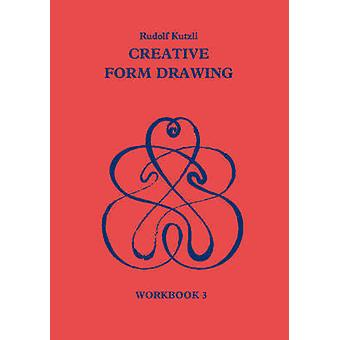 Creative Form Drawing - 3 - Workbook by Rudolf Kutzli - Roswitha Spence