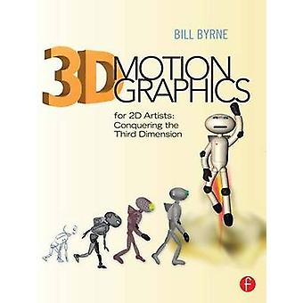 3D Motion Graphics for 2D Artists - Conquering the Third Dimension by