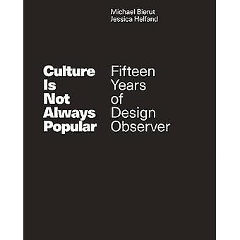 Culture Is Not Always Popular - Fifteen Years of Design Observer by Cu